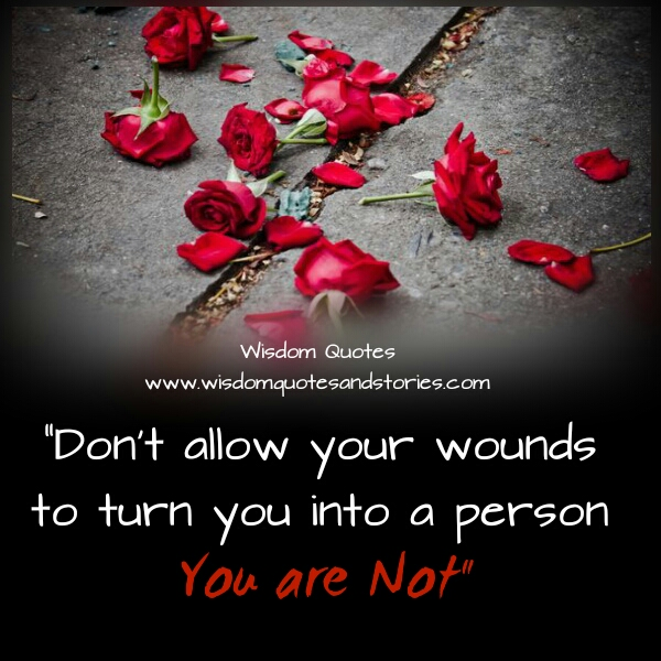 dont-allow-wounds-turn-person-you-arent