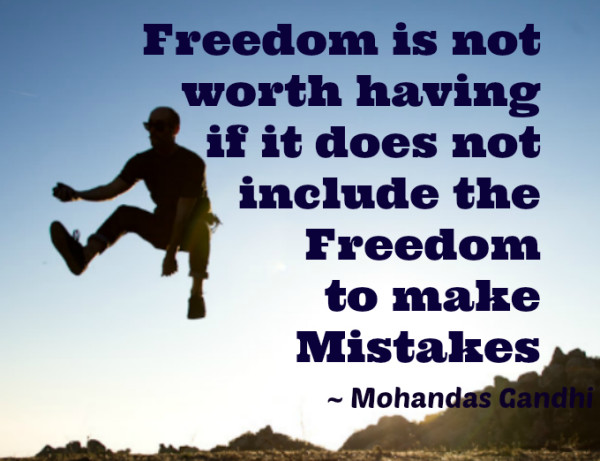 freedom is not worth having if it doesn't have freedom to make mistakes  - Wisdom Quotes and Stories