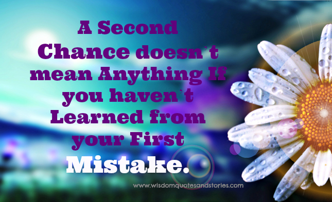 A second chance doesn't mean anything if you haven't learned from your first mistake.