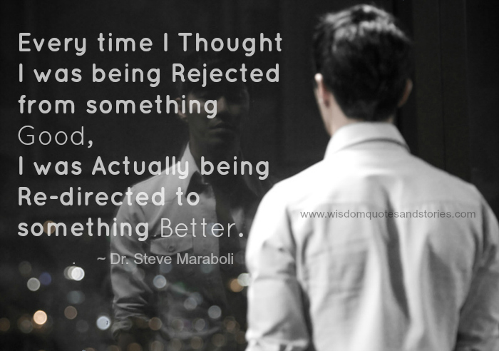 Every time I thought I was being rejected from something good, I was actually being re-directed to something better - Wisdom Quotes and Stories