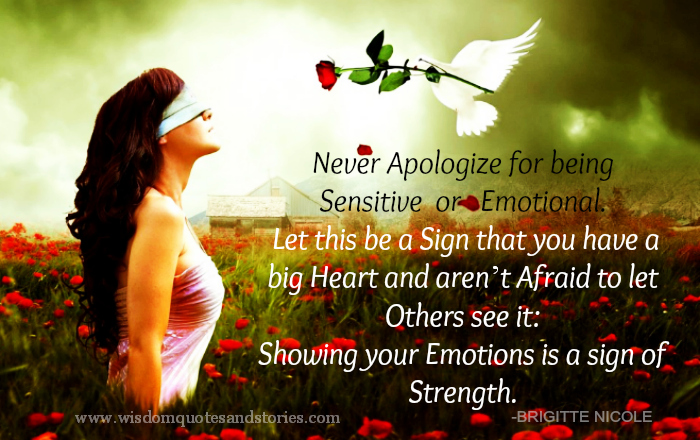 Never apologize for being sensitive or emotional as it is sign of strength  - Wisdom Quotes and Stories