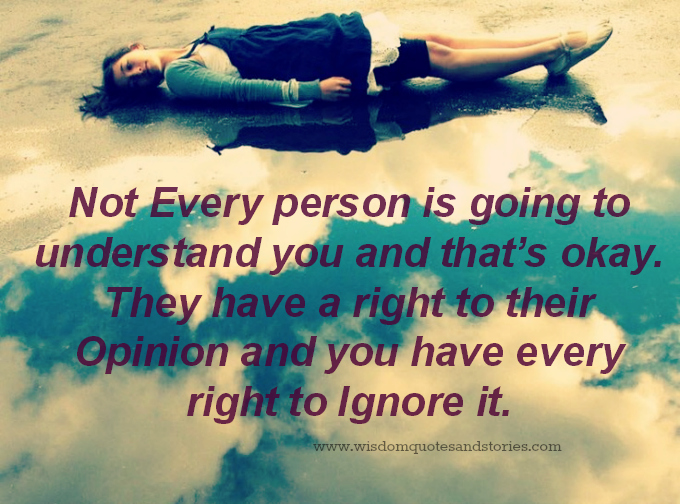 People have right to their opinion and you have every right to ignore it