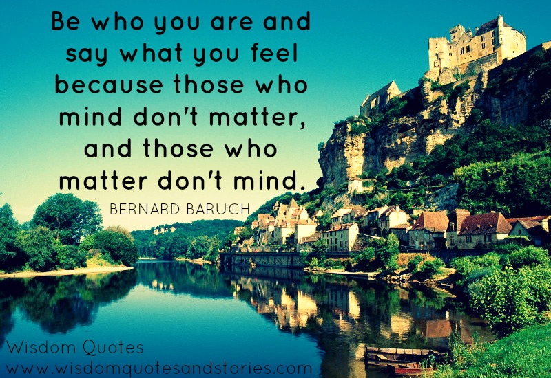 Those who mind don't matter, and those who matter don't mind   - Wisdom Quotes and Stories