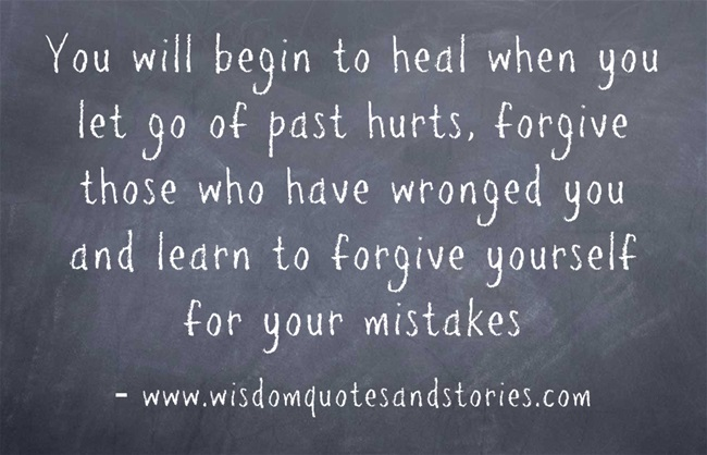 You will begin to heal when you let go of past hurts  - Wisdom Quotes and Stories