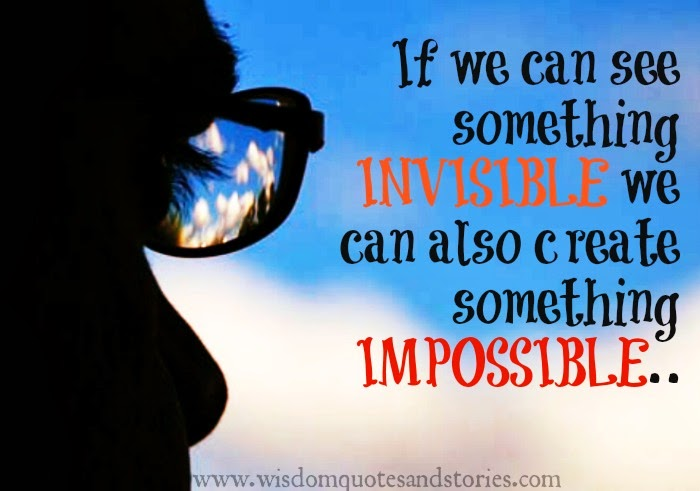 If we can see something invisible we can also create something impossible.