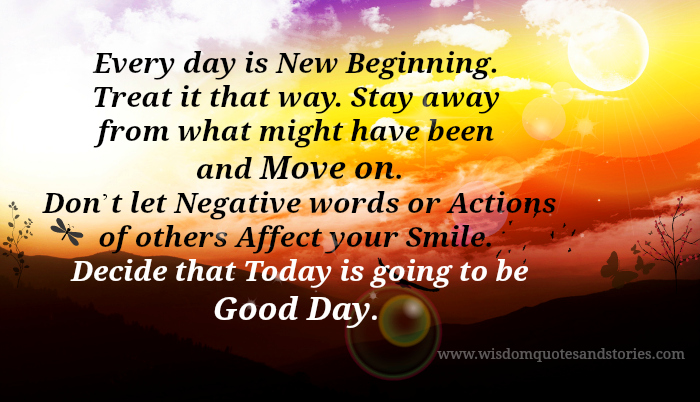 Decide that today is going to be a new day and new beginning