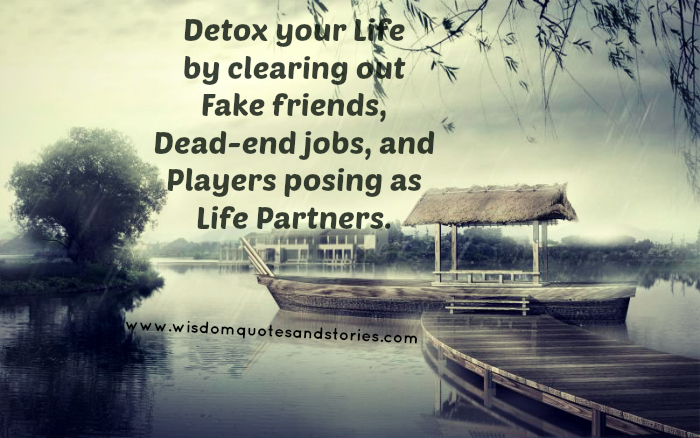 Detox your life by clearing out fake friends and players posing as life partners