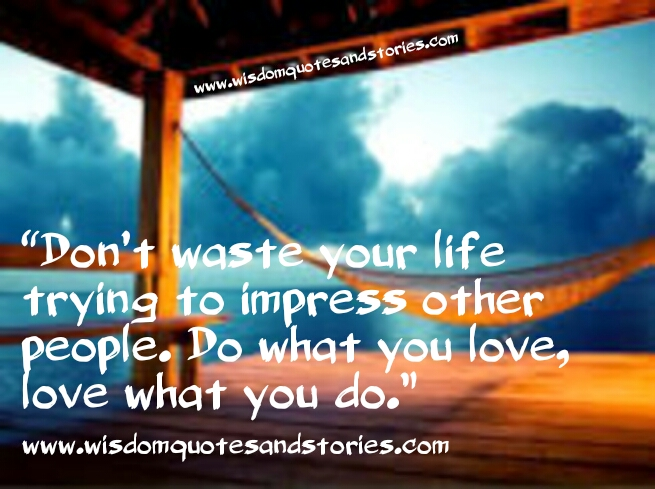 do what you love. Love what you do  - Wisdom Quotes and Stories