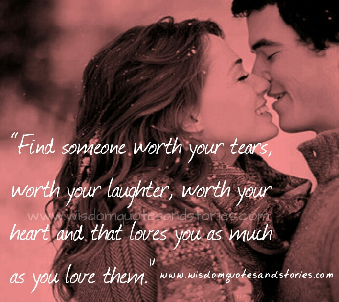 find someone worth your heart who loves you as much as you love them  - Wisdom Quotes and Stories