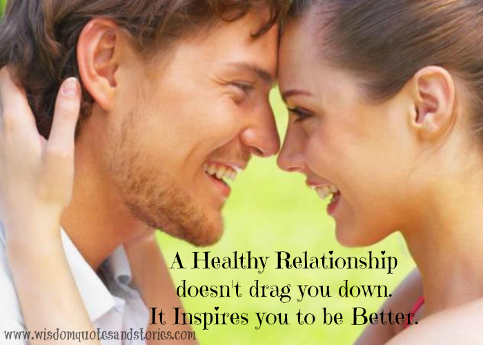 healthy relationship doesn't drag you down but inspires you to be better  - Wisdom Quotes and Stories