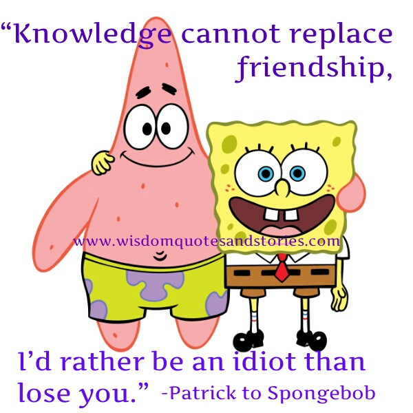 Knowledge cannot replace friendship – Wisdom Quotes & Stories