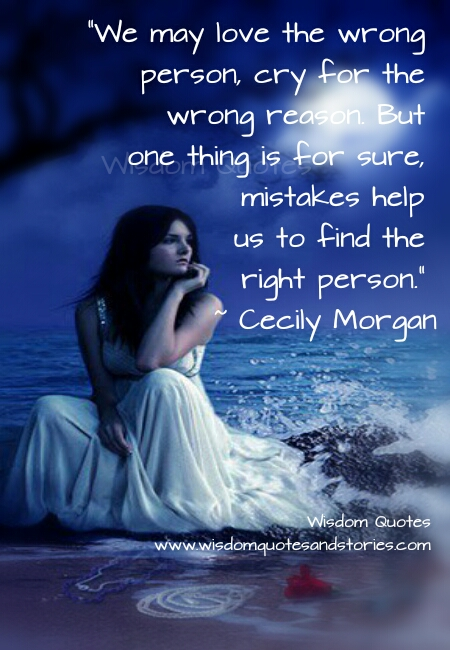 mistakes help us to find the right person  - Wisdom Quotes and Stories