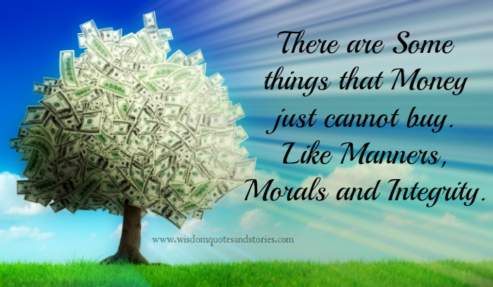 money can not buy manners , morals & integrity  - Wisdom Quotes and Stories