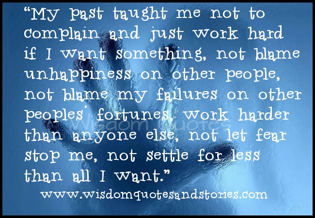 i have learnt from past not to complain and work hard and not settle for less than I want  - Wisdom Quotes and Stories