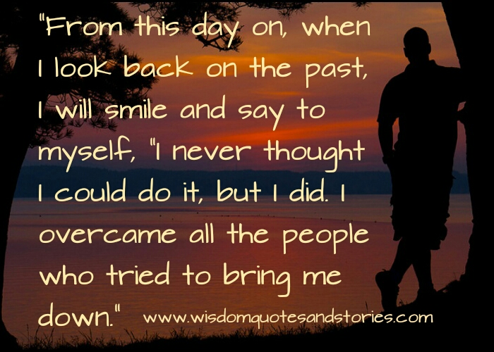 I overcome all people who tried to bring me down  - Wisdom Quotes and Stories