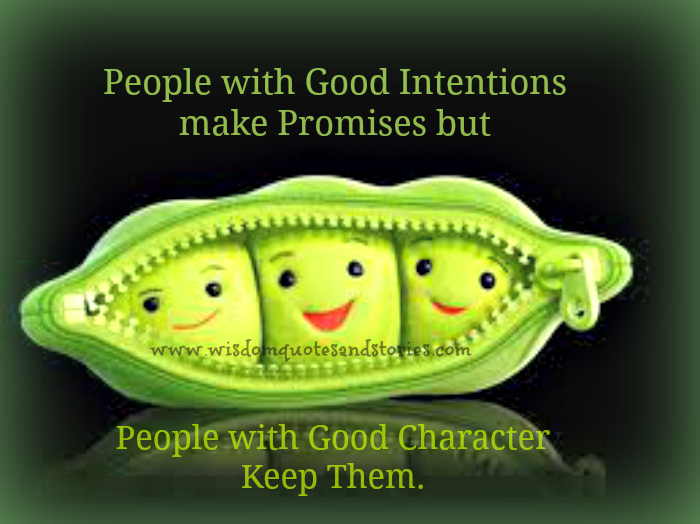 people with good character keep the promises  - Wisdom Quotes and Stories