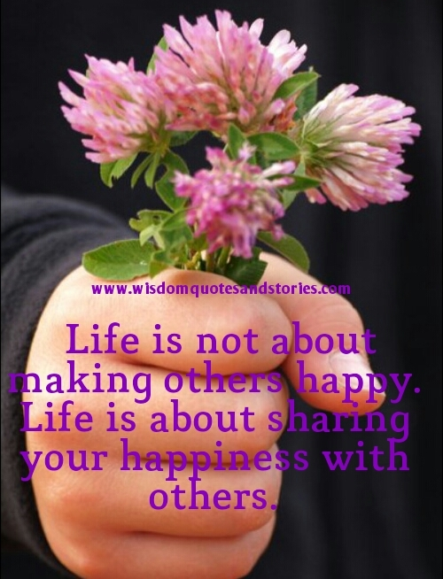 life is about sharing your happiness with others - Wisdom Quotes and Stories