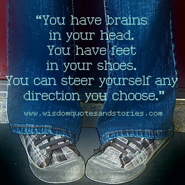you can steer yourself in any direction you want  - Wisdom Quotes and Stories