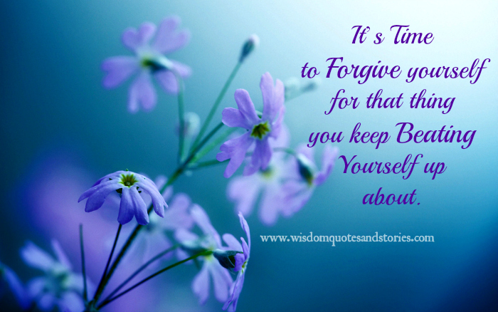 Forgive yourself for what you keep beating yourself up about