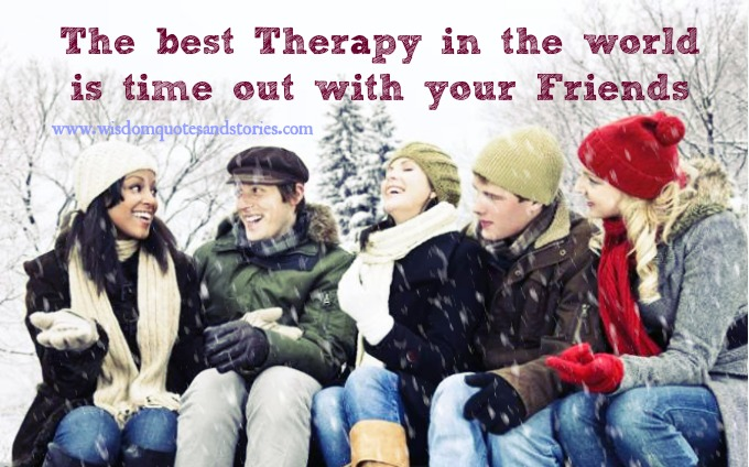 best therapy in the World is time out with your friends