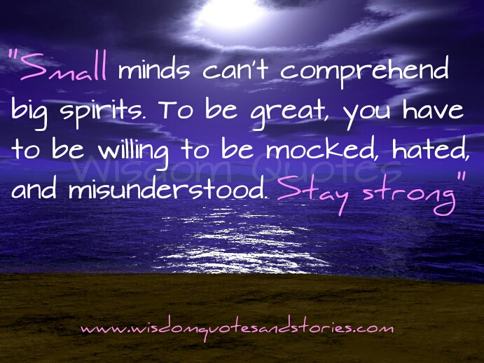 small mind can't comprehend big spirits - Wisdom Quotes and Stories