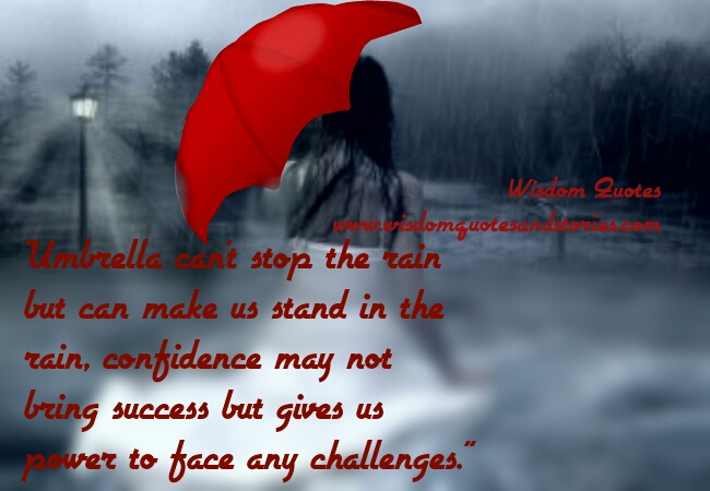 confidence may not bring success but gives us power to face any challenges - Wisdom Quotes and Stories