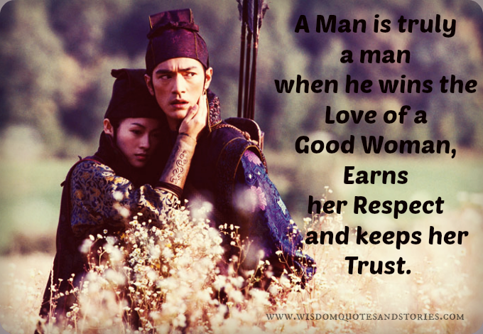 True man wins love of good woman , earns her respect and trust