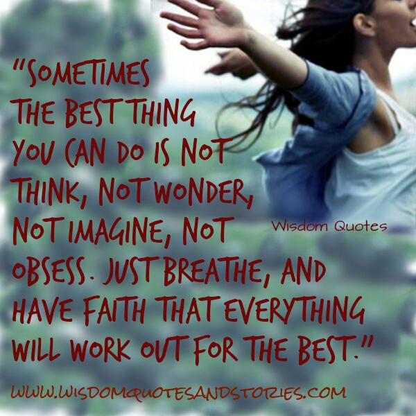 have faith that everything will work out for the best - Wisdom Quotes and Stories