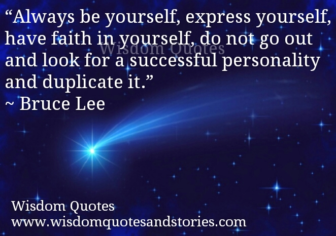 always be yourself, don't duplicate  - Wisdom Quotes and Stories