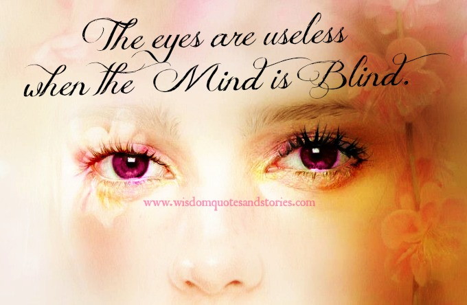 Eyes are useless when mind is blind