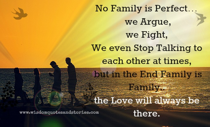 No family perfect but love will always be there