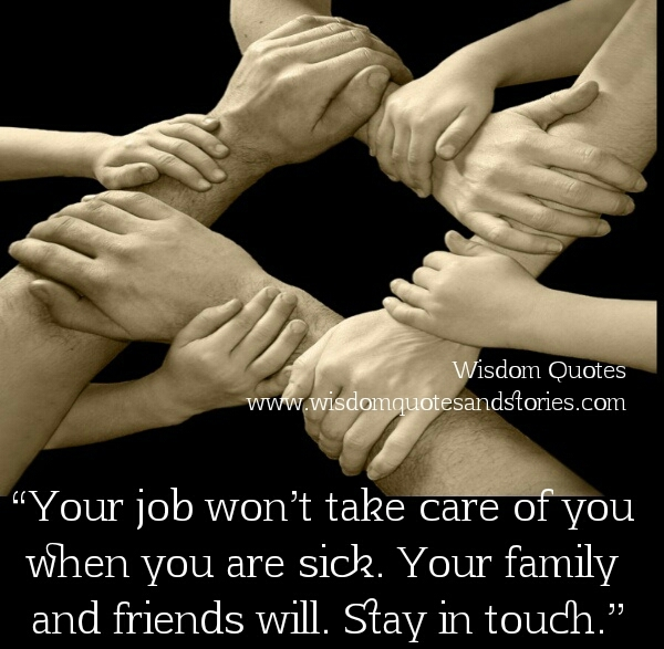 stay in touch with family and friends your job wont take care of