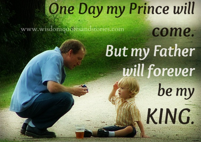 my father will forever be my king - Wisdom Quotes and Stories