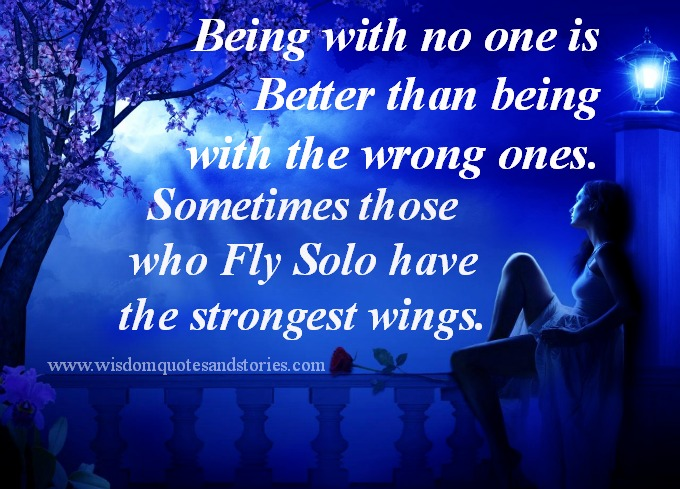 being no one is better than being with the wrong ones - Wisdom Quotes and Stories