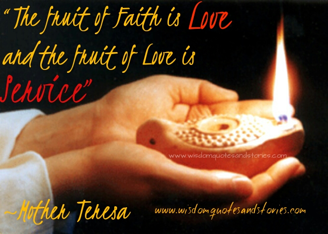 fruit of faith is love and fruit of love is service - Wisdom Quotes and Stories