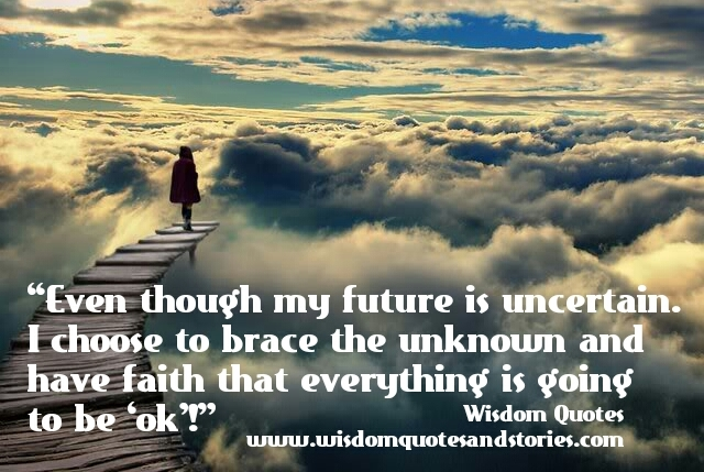 i choose to brace the unknown and have faith that everything is going to be OK - Wisdom Quotes and Stories