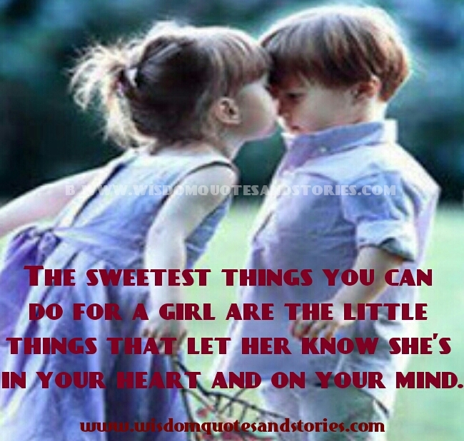 sweetest things you can do for a girl is to let her know that she is in your mind and heart - Wisdom Quotes and Stories