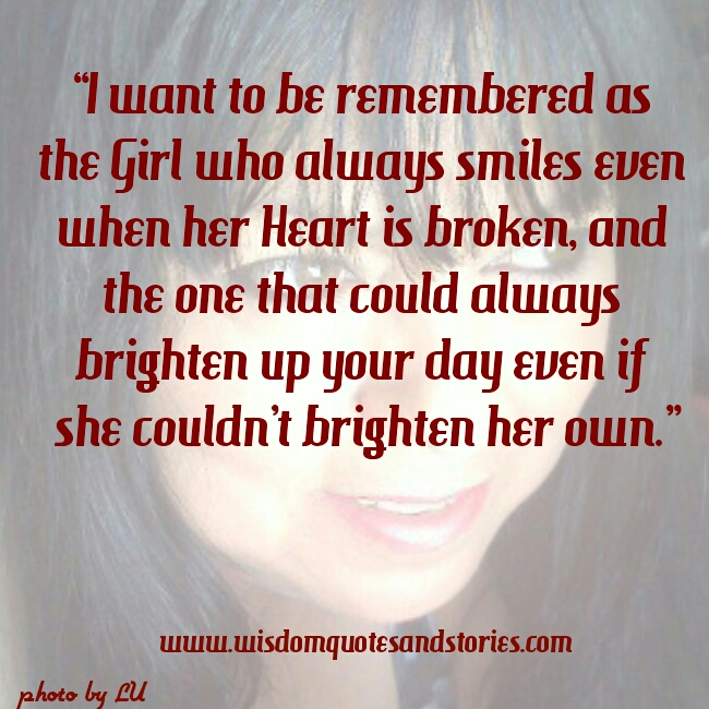 i want to be a girl who always smiles even when heart is broken - Wisdom Quotes and Storiesirl-smiles-even-heart-broken