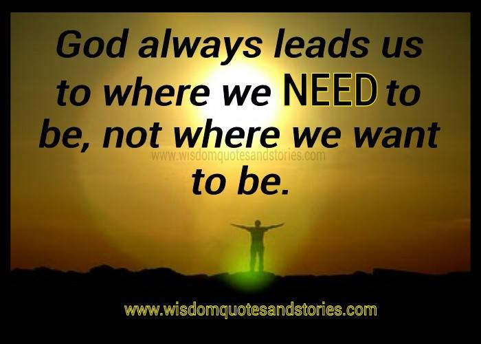 god always leads us to where you need to be - Wisdom Quotes and Stories