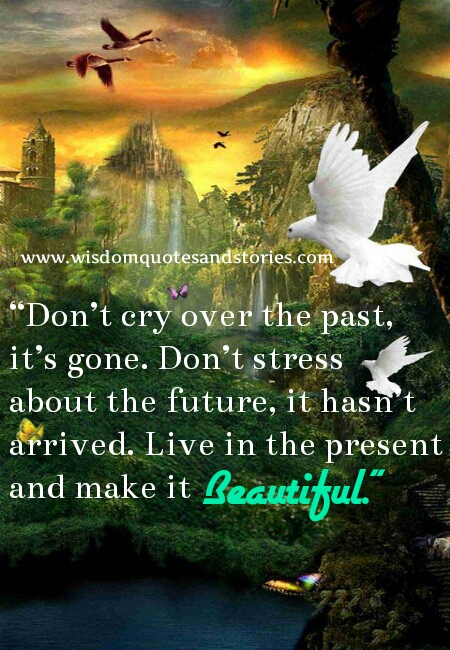 live in the present and make it beautiful - Wisdom Quotes and Stories