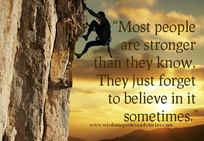 most people are stronger than they know. Believe in yourself  - Wisdom Quotes and Stories