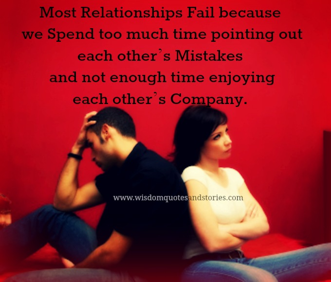 Most relationships fail because We point out mistakes and not enjoy company