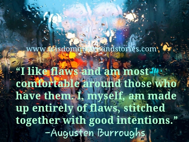 I like flaws and am comfortable with those who have them as I have flaws but good intentions - Wisdom Quotes and Stories