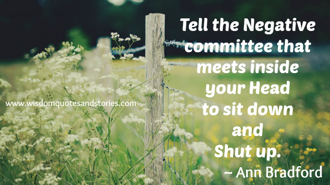 tell the negative committee in your head to sit down and shut up - Wisdom Quotes and Stories