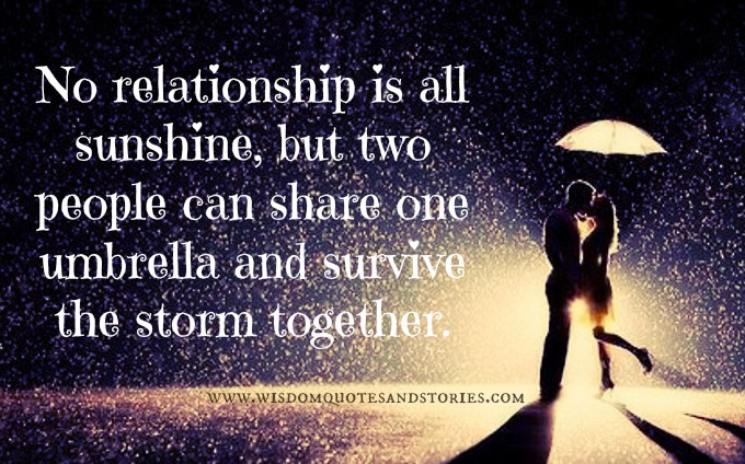 No relationship all sunshine but two people can survive the storm together