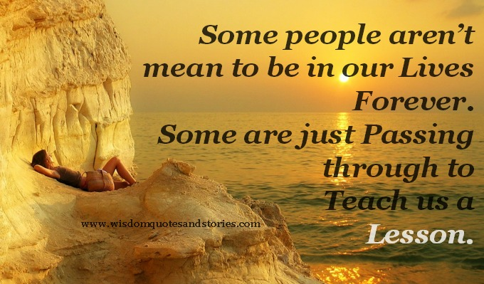 some people pass through our life to teach us a lesson