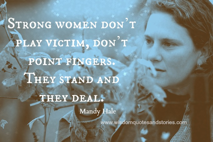 Strong women stand and deal and don't point fingers , Mandy Hale
