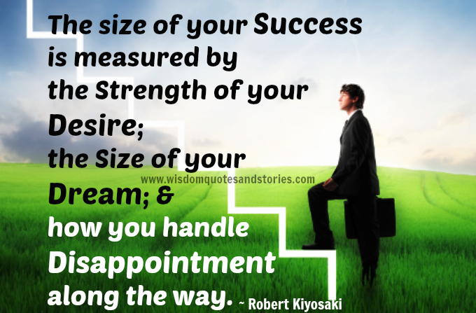 size of your success measured by strength of your desire, size of your dream and how you handle disappointments - Wisdom Quotes and Stories