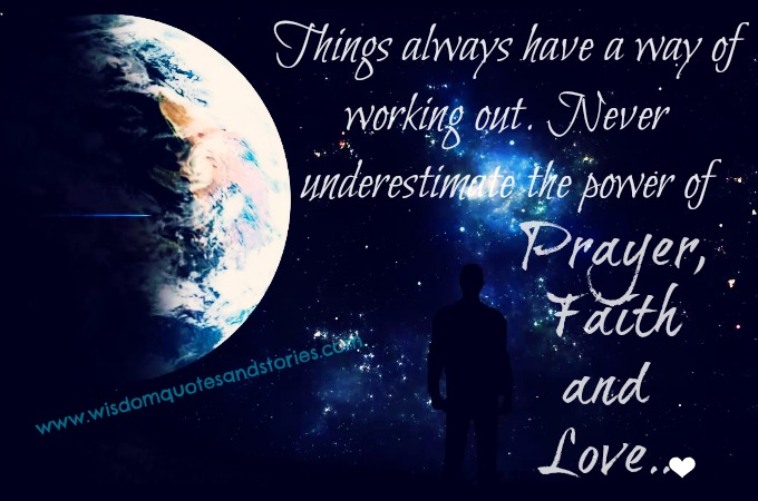 Never underestimate power of prayer , faith & love