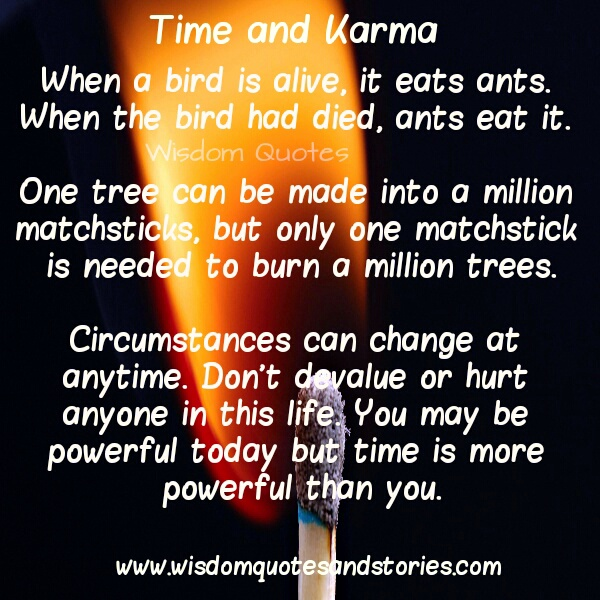 circumstances can change any time . Don't hurt anyone. Time is more powerful than you  - Wisdom Quotes and Stories